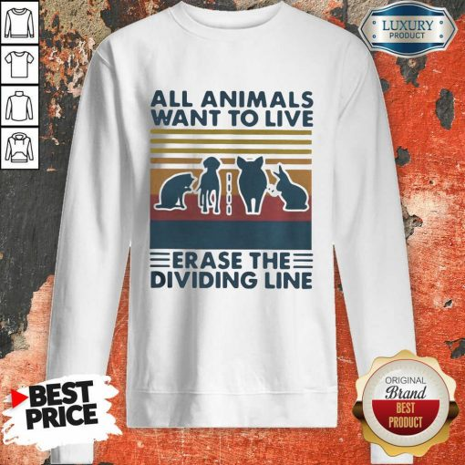 All Animals Want To Live Erase The Dividing Line Vintage Sweatshirt-Design By Soyatees.com