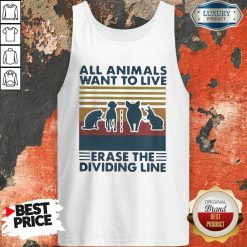 All Animals Want To Live Erase The Dividing Line Vintage Tank Top-Design By Soyatees.com
