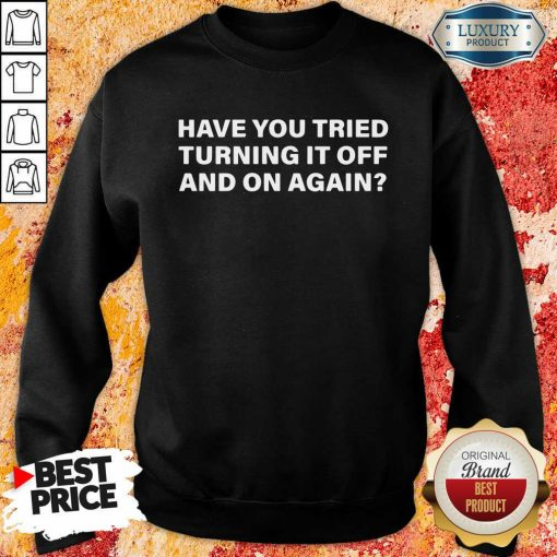Have You Tried Turning It Off And On Again Sweatshirt-Design By Soyatees.com