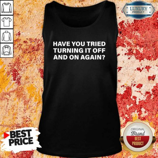 Have You Tried Turning It Off And On Again Tank Top-Design By Soyatees.com