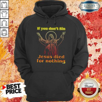 If You Dont Sin Jesus Died For Nothing Hoodie-Design By Soyatees.com
