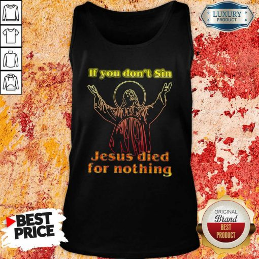 If You Dont Sin Jesus Died For Nothing Tank Top-Design By Soyatees.com