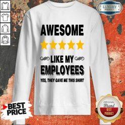 Like My Employees Sweatshirt-Design By Soyatees.com