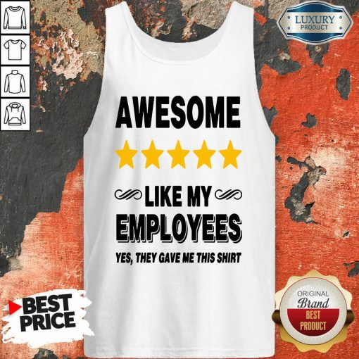 Like My Employees Tank Top-Design By Soyatees.com