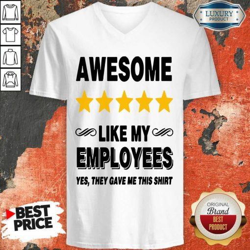 Like My Employees V-neck-Design By Soyatees.com
