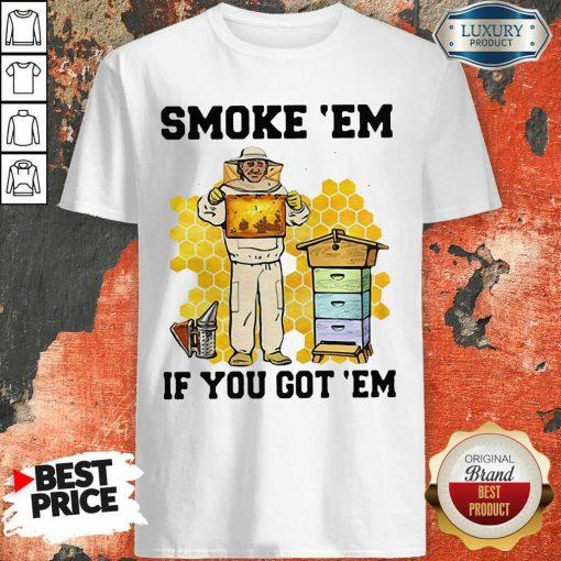 Smoke 'Em If You Got 'Em Beekeeper Beehive Shirt-Design By Soyatees.com