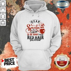 Dear Santa It'S Been Hard To Be Good I Have Red Hair You Know Hoodie-Design By Soyatees.com