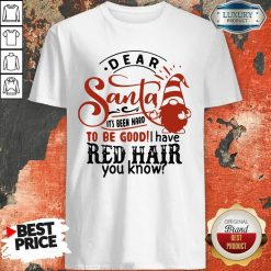 Dear Santa It'S Been Hard To Be Good I Have Red Hair You Know Shirt-Design By Soyatees.com