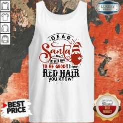 Dear Santa It'S Been Hard To Be Good I Have Red Hair You Know Tank Top-Design By Soyatees.com
