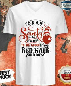 Dear Santa It'S Been Hard To Be Good I Have Red Hair You Know V-neck-Design By Soyatees.com