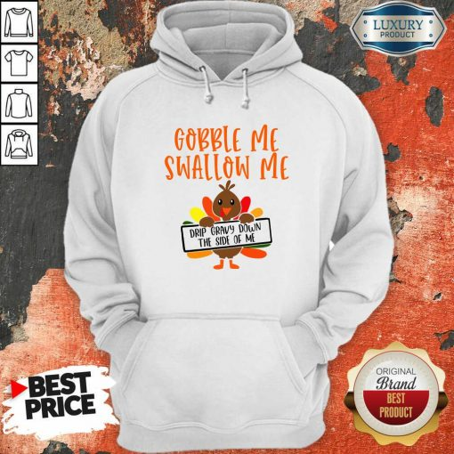 Gobbles Me Swallows Me Drip Gravy Down The Side Of Me Cute Turkey Thanksgiving Hoodie-Design By Soyatees.com