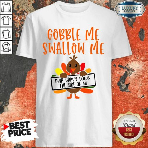 Gobbles Me Swallows Me Drip Gravy Down The Side Of Me Cute Turkey Thanksgiving Shirt-Design By Soyatees.com
