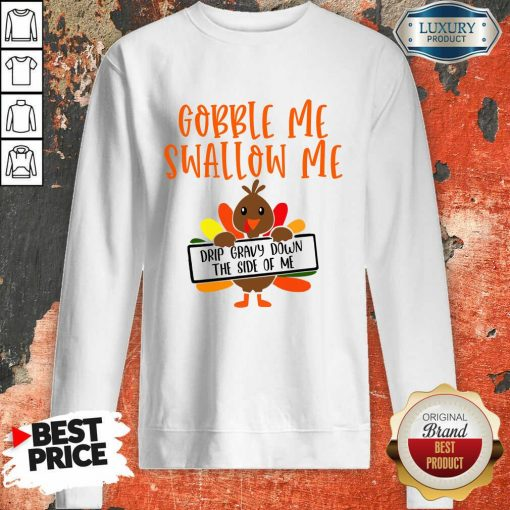 Gobbles Me Swallows Me Drip Gravy Down The Side Of Me Cute Turkey Thanksgiving Sweatshirt-Design By Soyatees.com