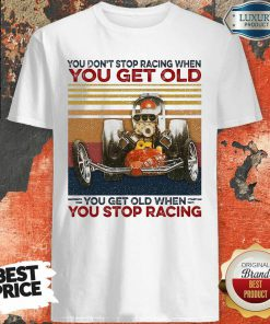 Ou Dont Stop Racing When You Get Old You Get Old When You Stop Racing Shirt-Design By Soyatees.com