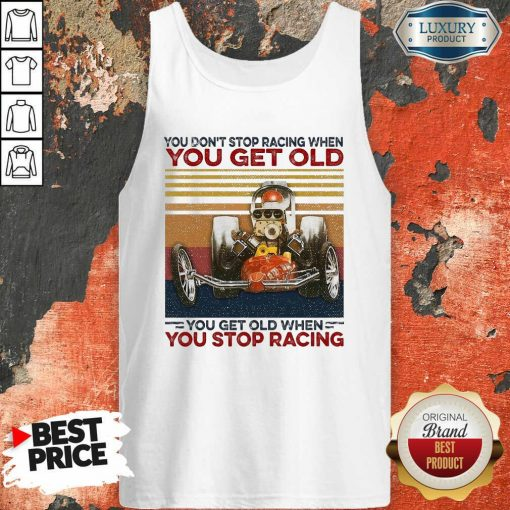 Ou Dont Stop Racing When You Get Old You Get Old When You Stop Racing Tank Top-Design By Soyatees.com