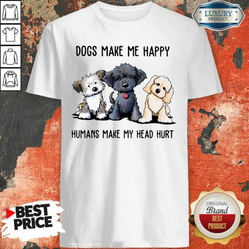 Shih Tzu Dogs Make Me Happy Humans Make My Head Hurt Shirt-Design By Soyatees.com