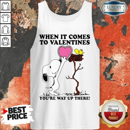 Snoopy And Woodstock When It Comes To Valentines Youre Way Up There Valentines Day Tank Top - Desisn By Soyatees.com