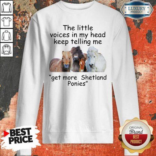 The Little Voices In My Head Keep Telling Me Get More Shetland Ponies Horses Sweatshirt - Desisn By Soyatees.com