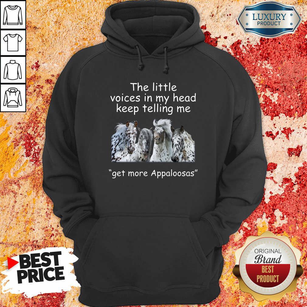 The Little Voices In My Head Keep Telling Me Get More Appaloosas Horses Hoodie - Desisn By Soyatees.com