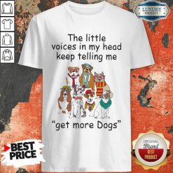 The Little Voice In My Head Keep Telling Me Get More Dogs Shirt - Desisn By Soyatees.com