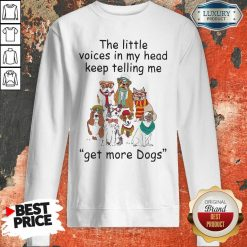 The Little Voice In My Head Keep Telling Me Get More Dogs Sweatshirt - Desisn By Soyatees.com