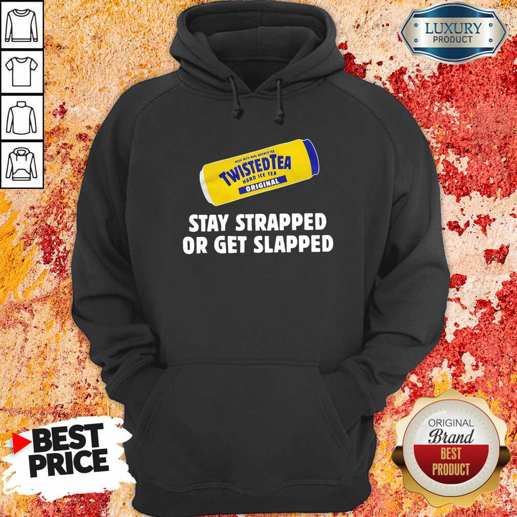 Twisted Tea Stay Strapped Or Get Slapped Hoodie - Desisn By Soyatees.com