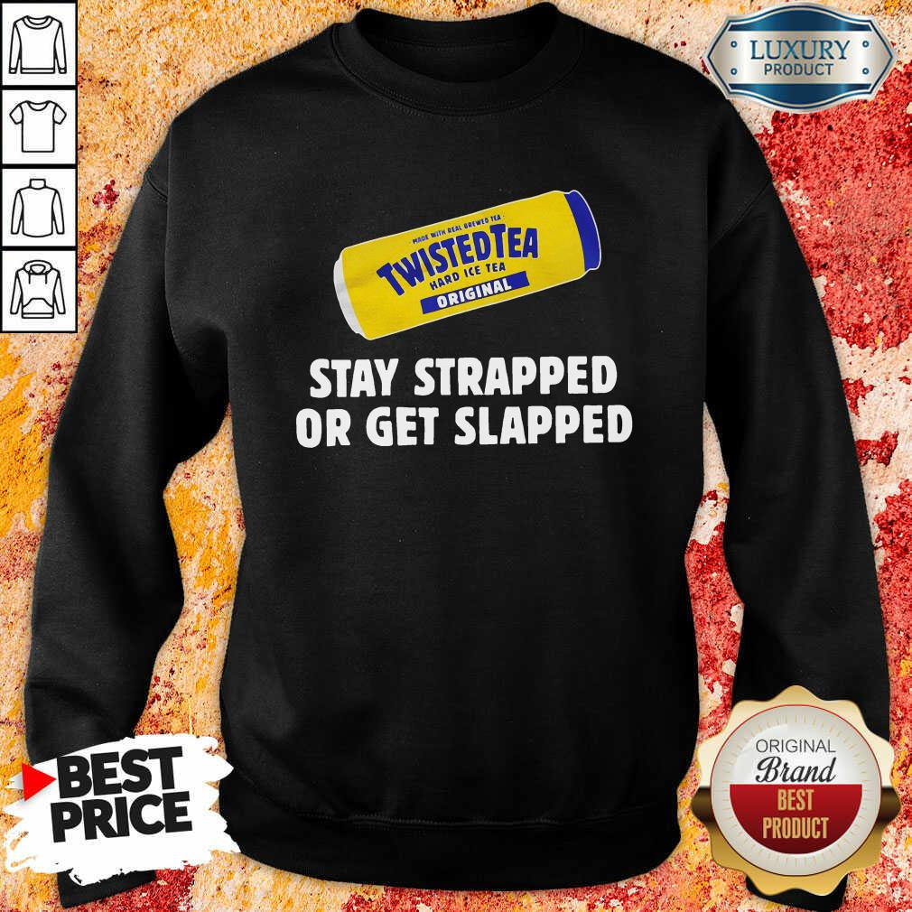 Twisted Tea Stay Strapped Or Get Slapped Sweatshirt - Desisn By Soyatees.com