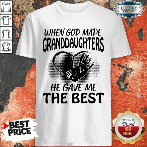 When God Made Granddaughters He Gave Me The Best Shirt - Desisn By Soyatees.com