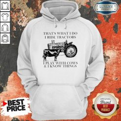 Thats What I Do I Ride Tractors I Play With Cows And I Know Things Hoodie - Desisn By Soyatees.com