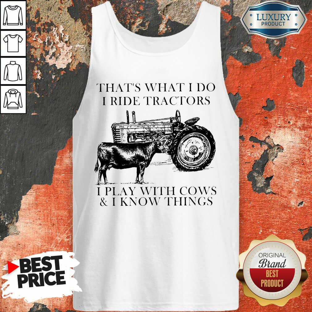 Thats What I Do I Ride Tractors I Play With Cows And I Know Things Tank Top - Desisn By Soyatees.com