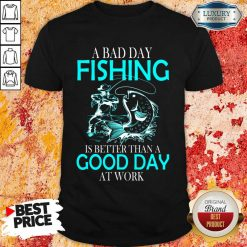 Positive A Bad Day Fishing Is 12 Better Than A Good Day At Work Shirt - Design by Soyatees.com