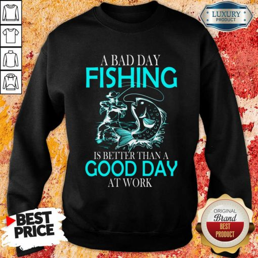 Positive A Bad Day Fishing Is 12 Better Than A Good Day At Work Sweatshirt - Design by Soyatees.com