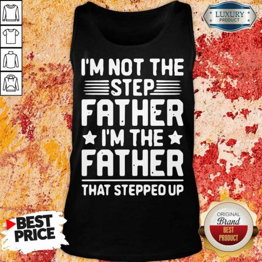 Stressed Im Not The Step Father Stepped Up 8 Tank Top