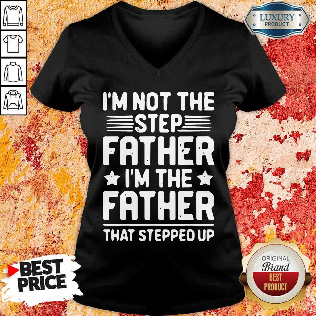 Stressed Im Not The Step Father Stepped Up 8 V-neck