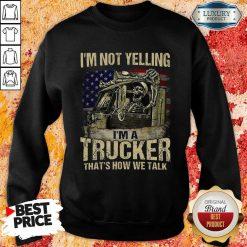 Upset Im A Trucker We Talk Skull American Flag 4 Sweatshirt
