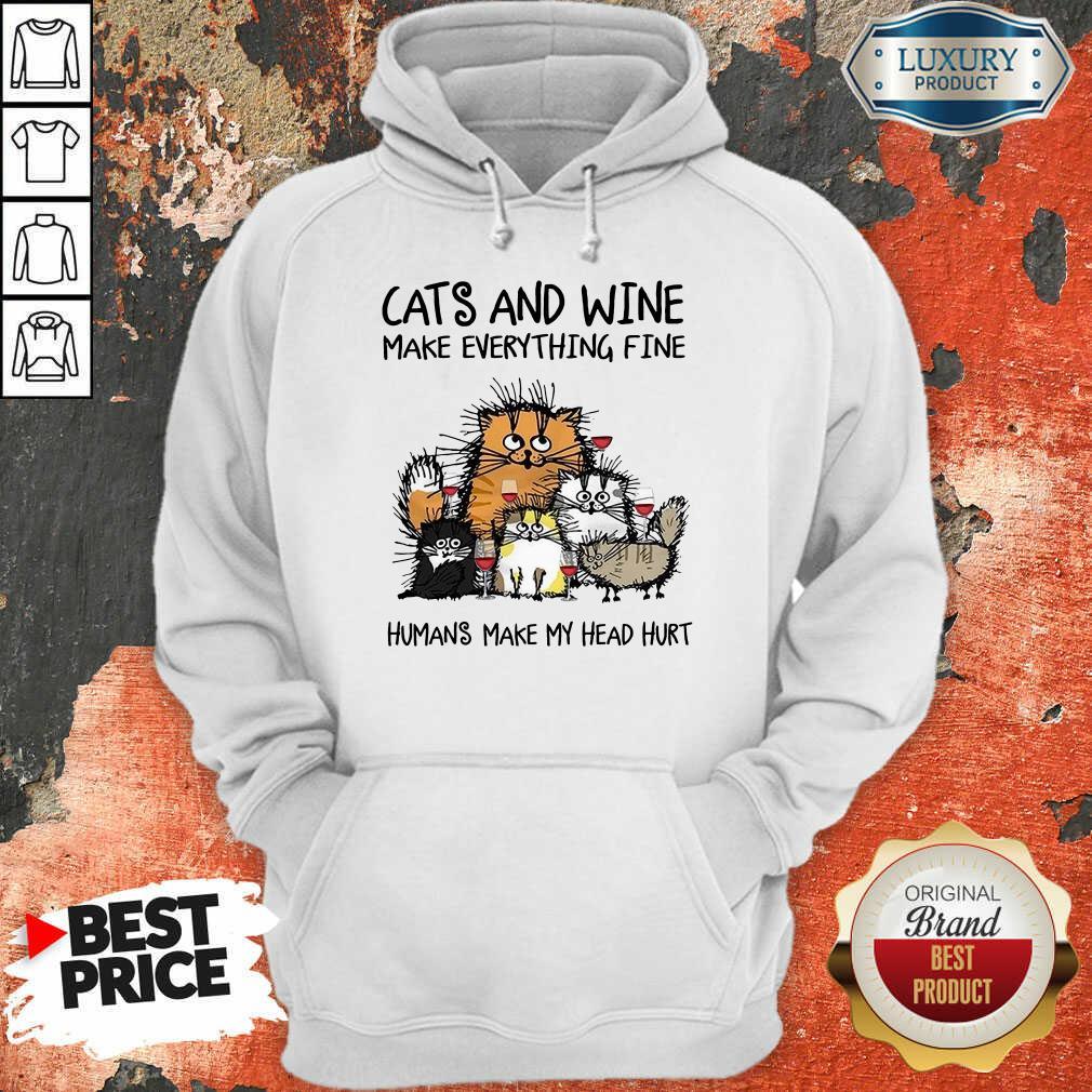 Wonderful Cats And Wine Humans Make My Head 5 Hoodie