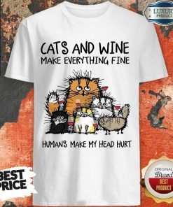 Wonderful Cats And Wine Humans Make My Head 5 Shirt