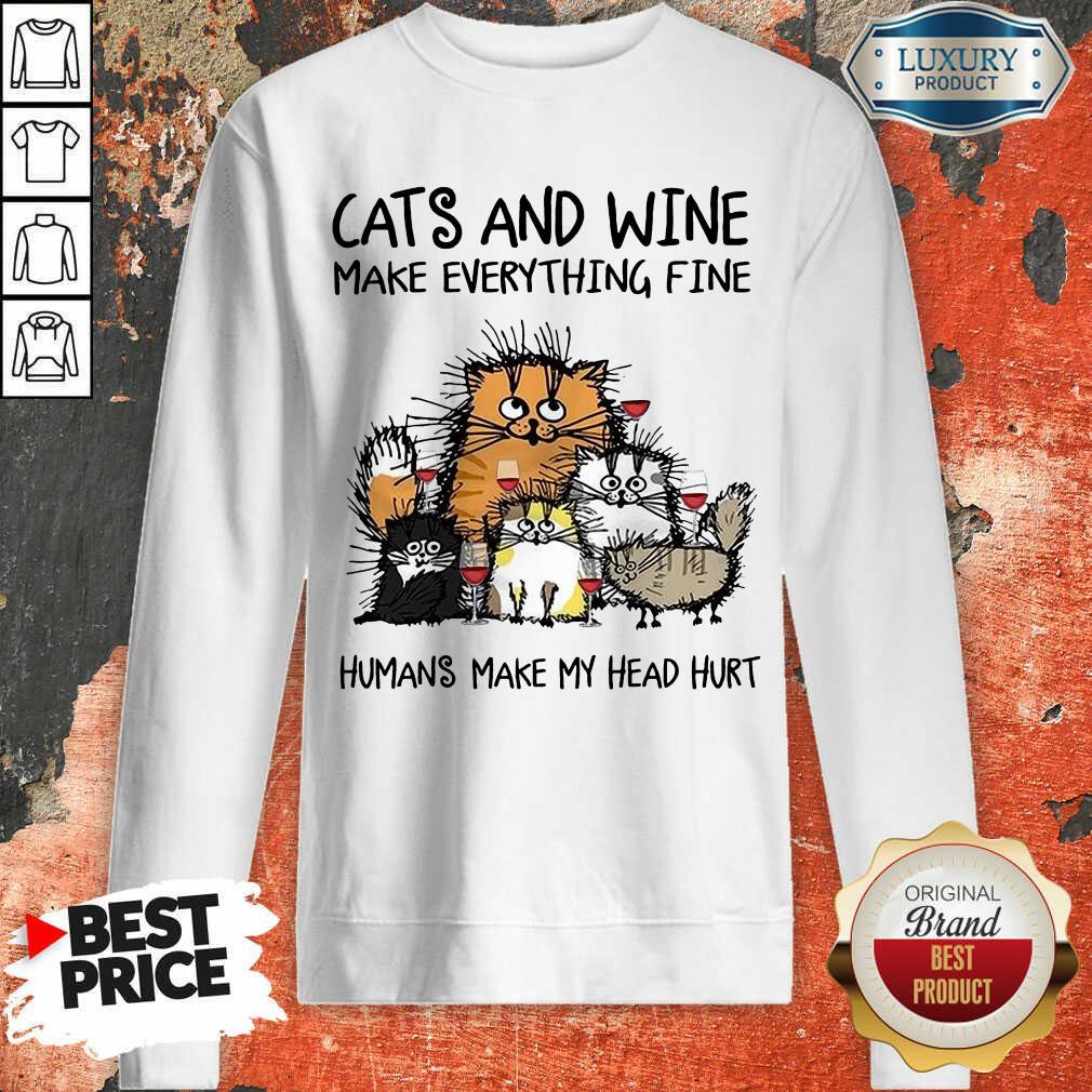 Wonderful Cats And Wine Humans Make My Head 5 Sweatshirt