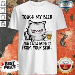 Worried 5 Cat Touch My Beer And I Will Drink Skull Shirt