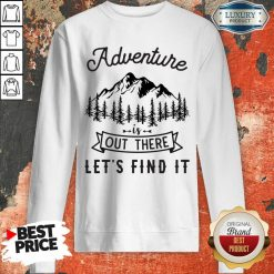 Adventure Is Out There 5 Find It Sweatshirt - Design by Soyatees.com
