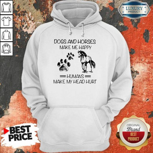 Dogs And Horses Make Me Happy 8 Humans Make My Head Hurt Hoodie - Design by Soyatees.com