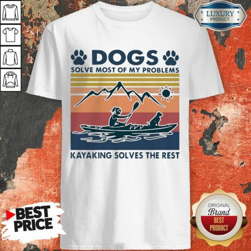 Dogs Solve My Problems 7 Kayaking Solves The Rest Shirt - Design by Soyatees.com