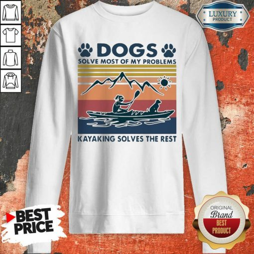 Dogs Solve My Problems 7 Kayaking Solves The Rest Sweatshirt - Design by Soyatees.com