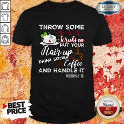 Hot Throw Scrubs Hair Drink Some Coffee And Handle Corona Shirt