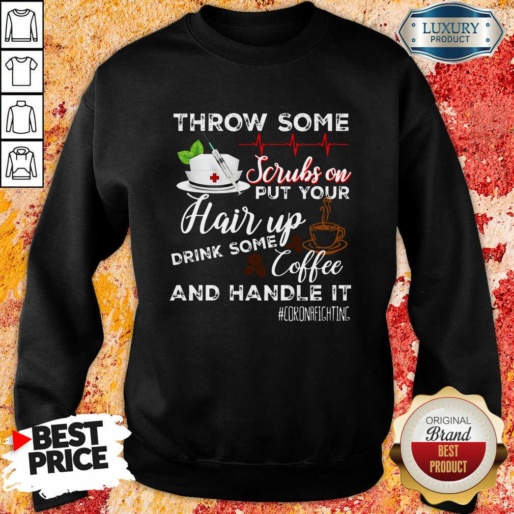 Hot Throw Scrubs Hair Drink Some Coffee And Handle Corona Sweatshirt