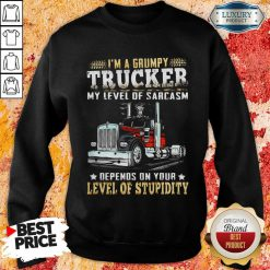 I Am A Grumpy Trucker 5 Level Of Stupidity Sweatshirt - Design by Soyatees.com
