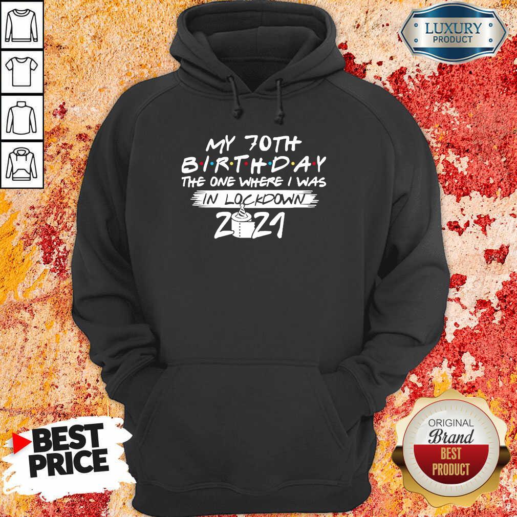 My 70th Birthday I Was In Lockdown 2021 Hoodie - Design by Soyatees.com