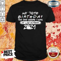 My 70th Birthday I Was In Lockdown 2021 Shirt - Design by Soyatees.com