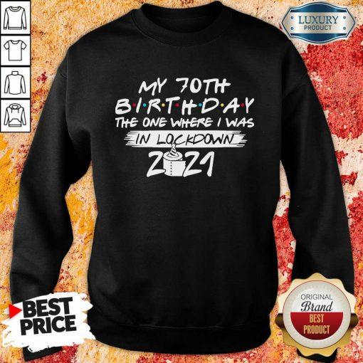 My 70th Birthday I Was In Lockdown 2021 Sweatshirt - Design by Soyatees.com