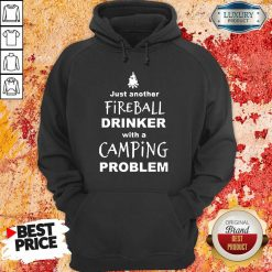 Nice Fireball Drinker With A Camping Problem Hoodie